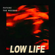 Low Life (Ft. Future)