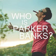 Who Is Parker Banks