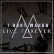 I Don't Wanna Live Forever [Single]