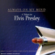 Tribute To Elvis Presley : Always On My Mind (2002)
