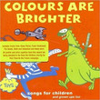 Colours Are Brighter: Songs For Children And Grown Ups Too (Save The Children Charity Album) (2006)