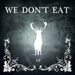 We Don,'t Eat