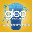I Want To Hold Your Hand (Glee Cast Version) - Single